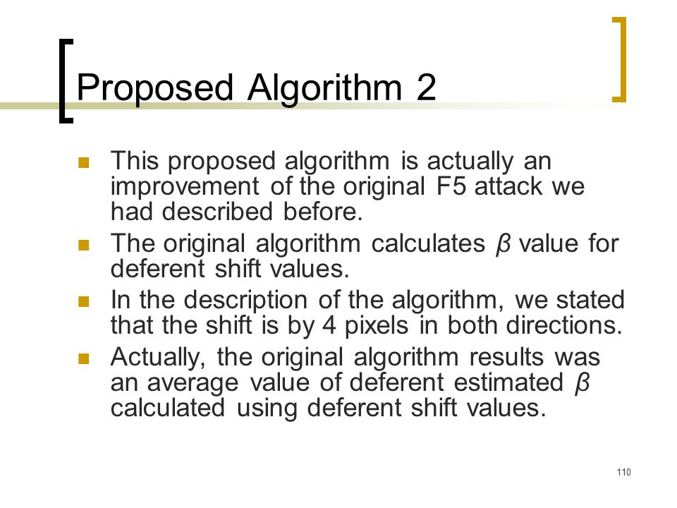 110 Proposed Algorithm 2 This proposed algorithm is actually an improvement of the original F5 attack we had described before. The original algorithm