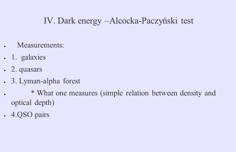 IV. Dark energy –Alcocka-Paczyński test  Measurements:  1.