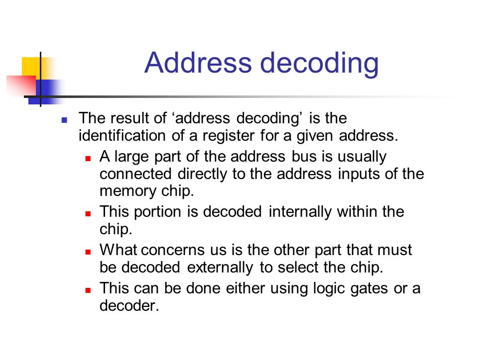 Address decoding The result of 'address decoding' is the identification of a register for a given address. A large part of the address bus is usually
