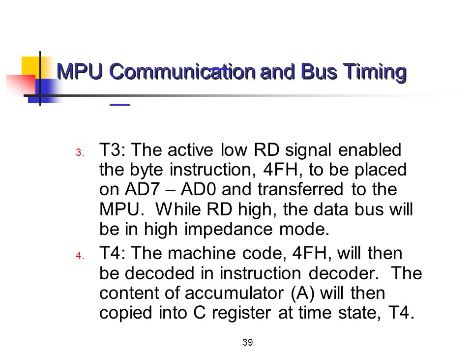 39 3. T3: The active low RD signal enabled the byte instruction, 4FH, to be placed on AD7 – AD0 and transferred to the MPU. While RD high, the data bu