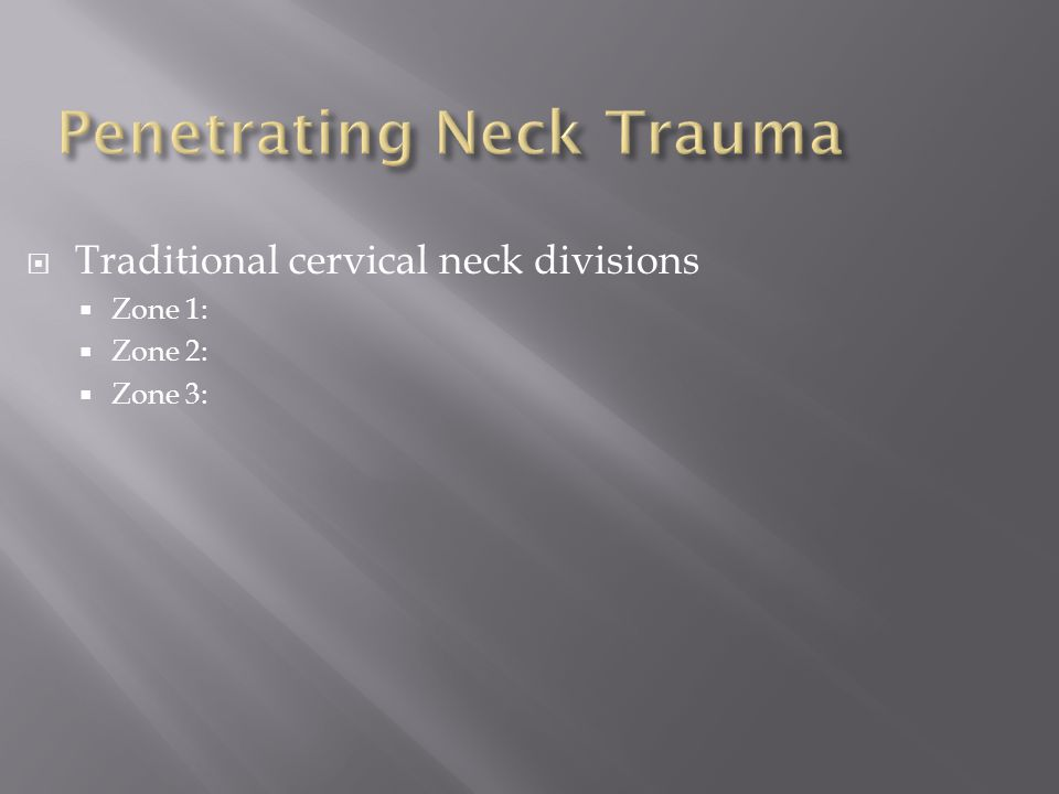  Traditional cervical neck divisions  Zone 1:  Zone 2:  Zone 3: