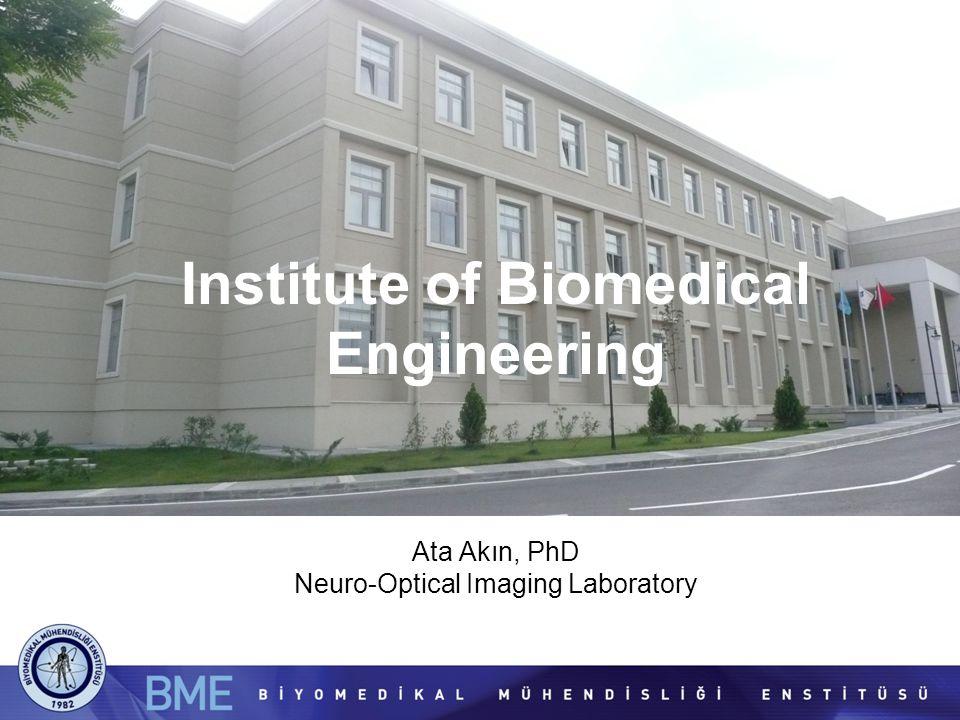 Institute of Biomedical Engineering Ata Akın, PhD Neuro-Optical Imaging Laboratory