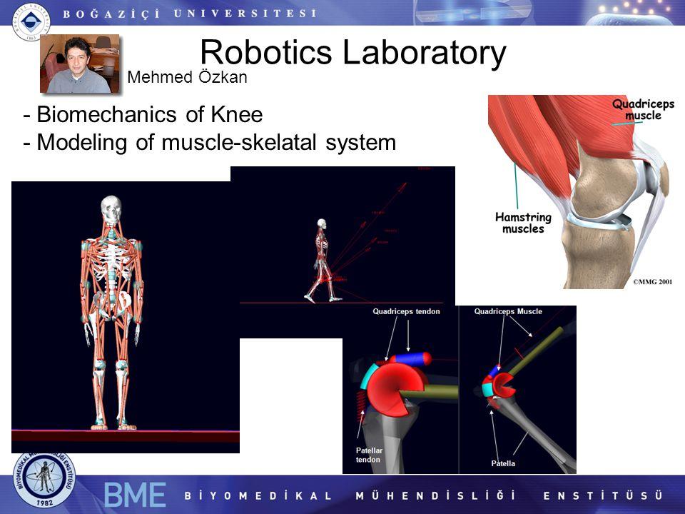 Robotics Laboratory - Biomechanics of Knee - Modeling of muscle-skelatal system Mehmed Özkan