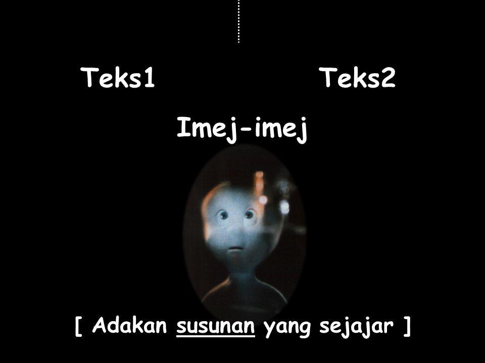 [ Adakan susunan yang sejajar ] Teks1 Imej-imej Teks2