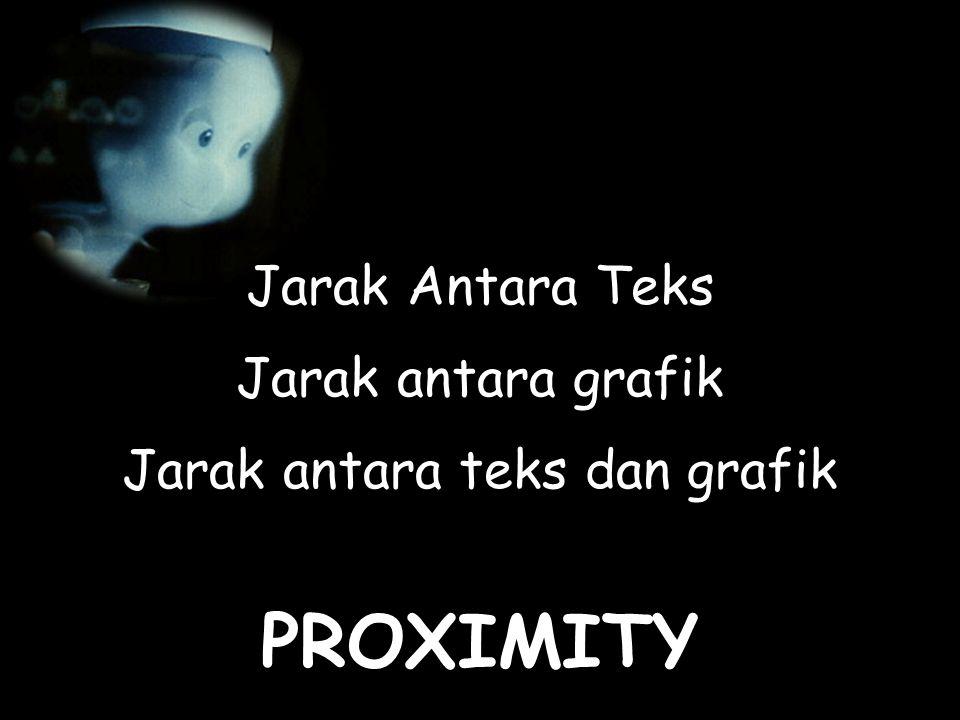 PROXIMITY Jarak Antara Teks Jarak antara grafik Jarak antara teks dan grafik