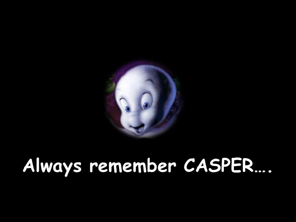 Always remember CASPER….