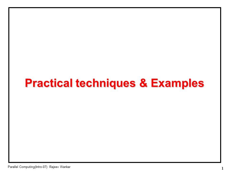 1 Parallel Computing(Intro-07): Rajeev Wankar Practical techniques & Examples