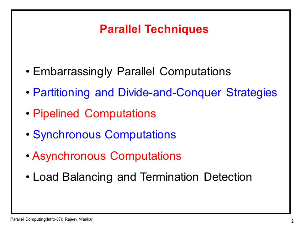 2 Parallel Computing(Intro-07): Rajeev Wankar Parallel Techniques Embarrassingly Parallel Computations Partitioning and Divide-and-Conquer Strategies