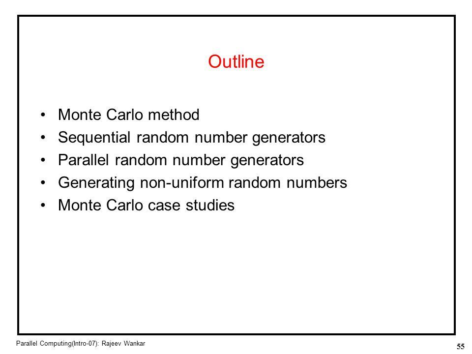 55 Parallel Computing(Intro-07): Rajeev Wankar Outline Monte Carlo method Sequential random number generators Parallel random number generators Genera
