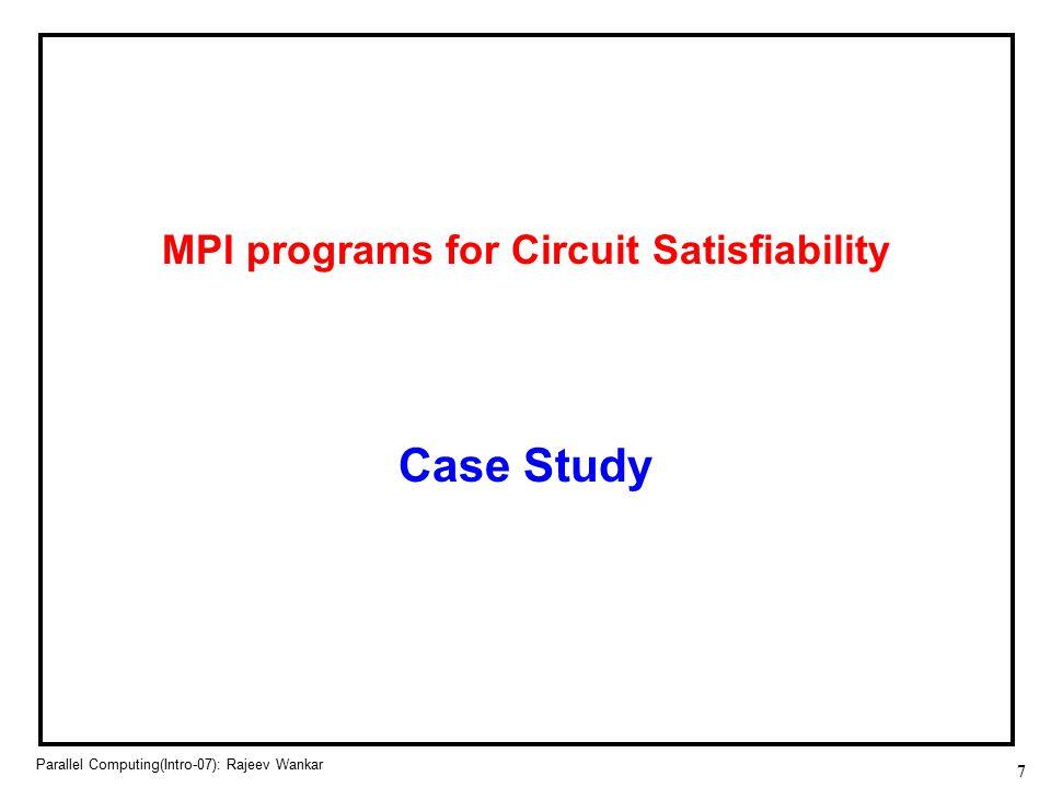 7 Parallel Computing(Intro-07): Rajeev Wankar MPI programs for Circuit Satisfiability Case Study