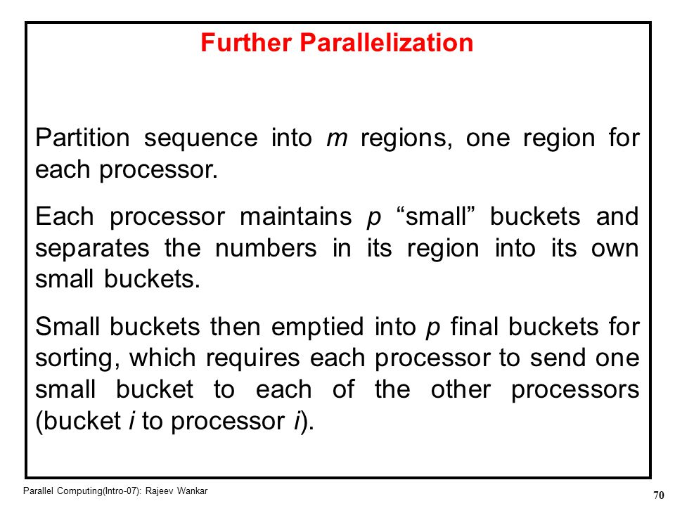 70 Parallel Computing(Intro-07): Rajeev Wankar Further Parallelization Partition sequence into m regions, one region for each processor. Each processo