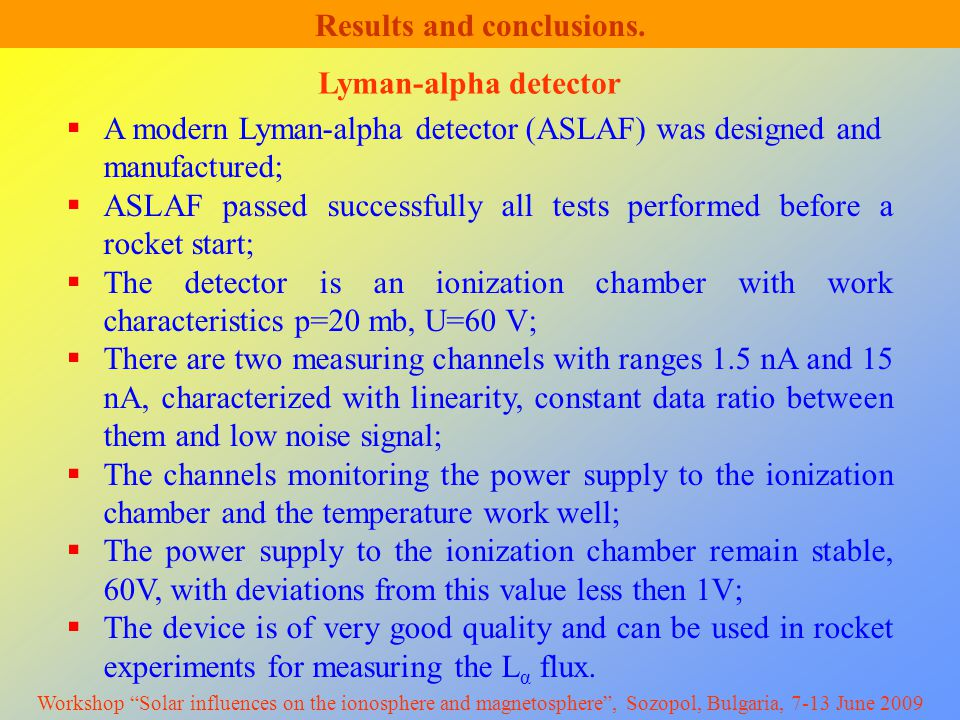 Results and conclusions.  A modern Lyman-alpha detector (ASLAF) was designed and manufactured;  ASLAF passed successfully all tests performed before