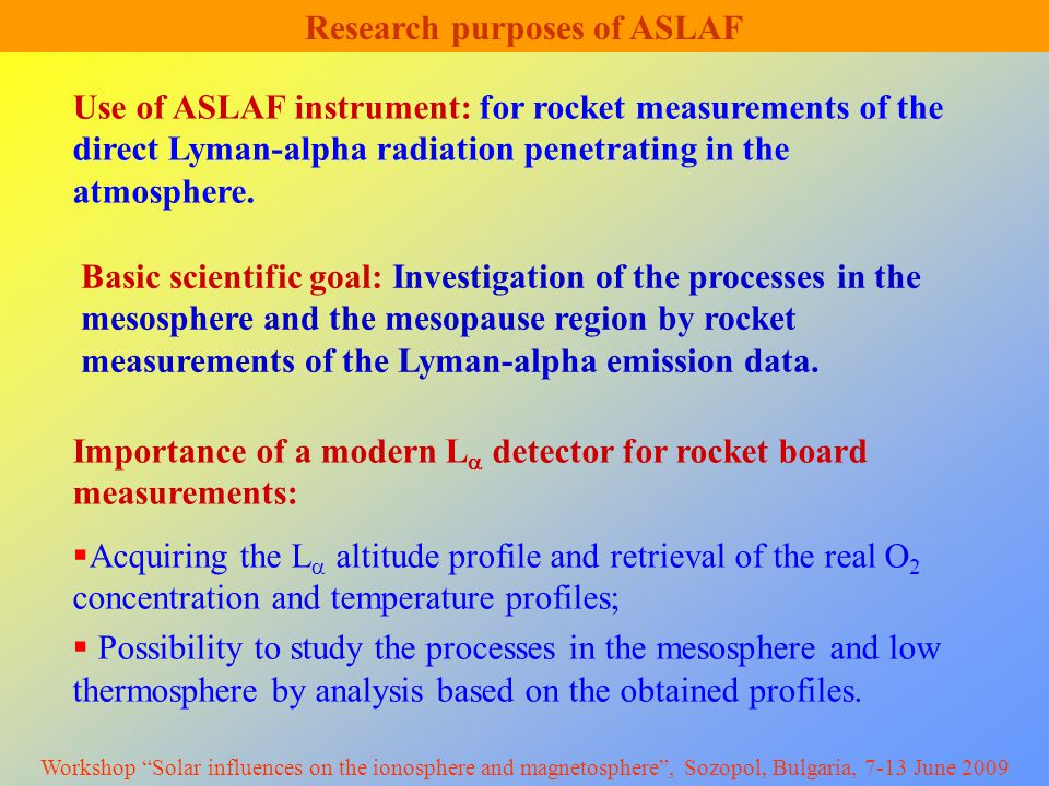 Basic scientific goal: Investigation of the processes in the mesosphere and the mesopause region by rocket measurements of the Lyman-alpha emission data.