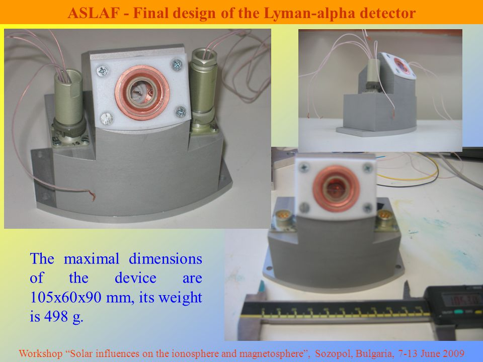 ASLAF - Final design of the Lyman-alpha detector The maximal dimensions of the device are 105x60x90 mm, its weight is 498 g.