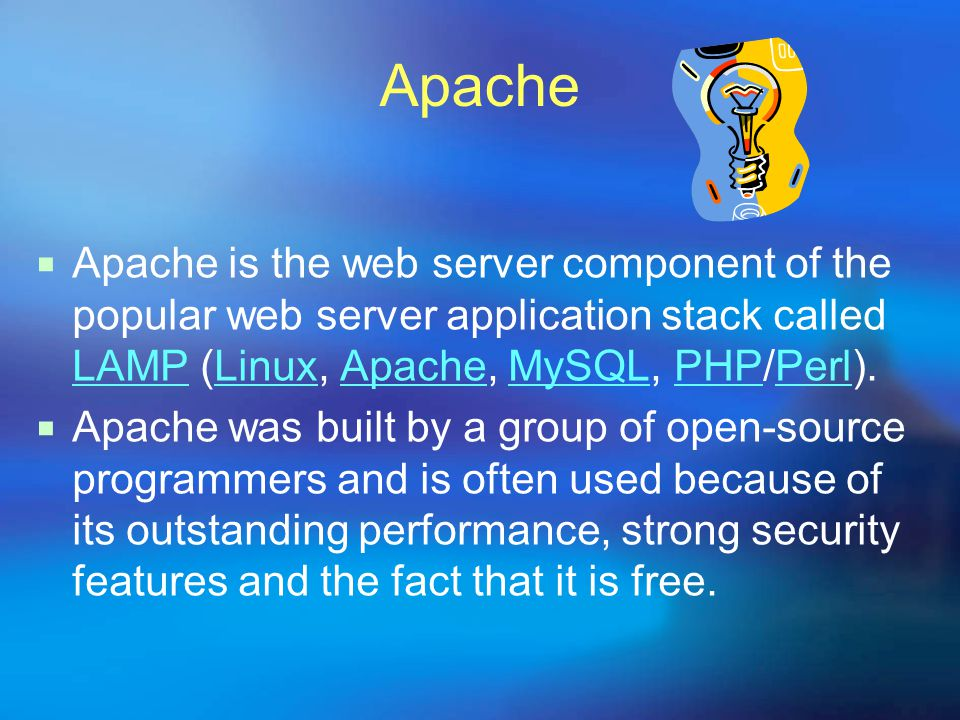 Apache  Apache is the web server component of the popular web server application stack called LAMP (Linux, Apache, MySQL, PHP/Perl).