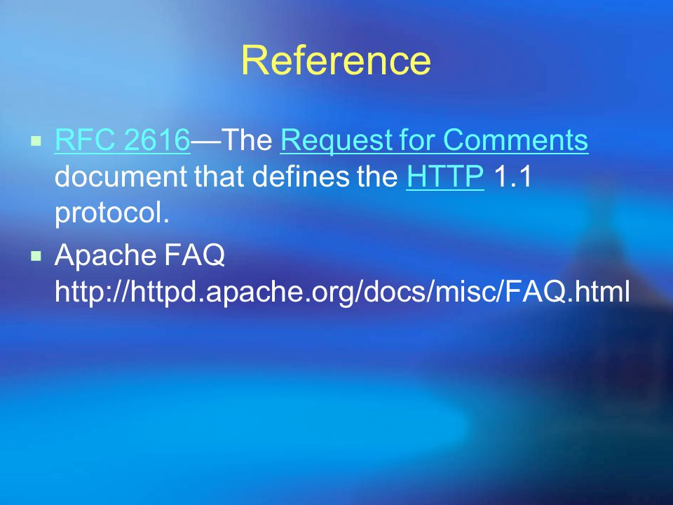 Reference  RFC 2616—The Request for Comments document that defines the HTTP 1.1 protocol.
