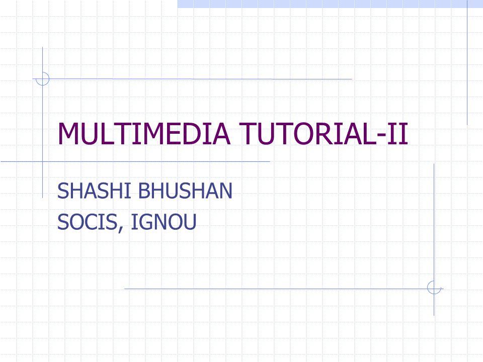 MULTIMEDIA TUTORIAL-II SHASHI BHUSHAN SOCIS, IGNOU