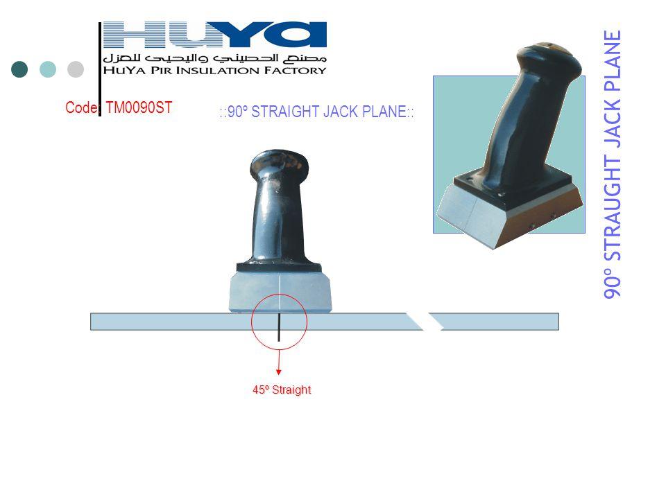 45º Straight Code: TM0090ST ::90º STRAIGHT JACK PLANE:: 90º STRAUGHT JACK PLANE