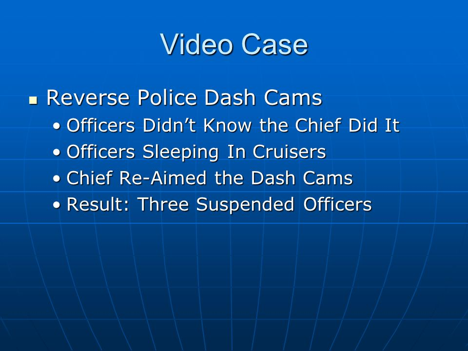 Video Case Reverse Police Dash Cams Reverse Police Dash Cams Officers Didn't Know the Chief Did ItOfficers Didn't Know the Chief Did It Officers Sleeping In CruisersOfficers Sleeping In Cruisers Chief Re-Aimed the Dash CamsChief Re-Aimed the Dash Cams Result: Three Suspended OfficersResult: Three Suspended Officers
