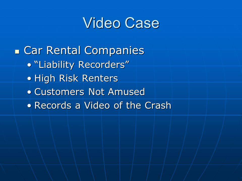 Video Case Car Rental Companies Car Rental Companies Liability Recorders Liability Recorders High Risk RentersHigh Risk Renters Customers Not AmusedCustomers Not Amused Records a Video of the CrashRecords a Video of the Crash