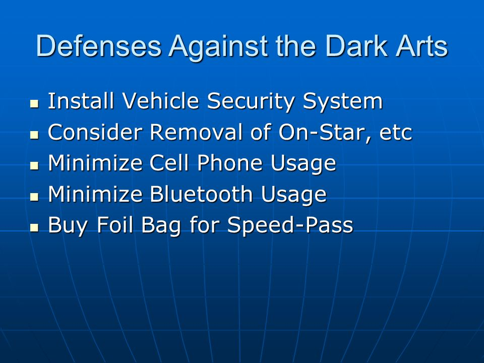 Install Vehicle Security System Install Vehicle Security System Consider Removal of On-Star, etc Consider Removal of On-Star, etc Minimize Cell Phone Usage Minimize Cell Phone Usage Minimize Bluetooth Usage Minimize Bluetooth Usage Buy Foil Bag for Speed-Pass Buy Foil Bag for Speed-Pass