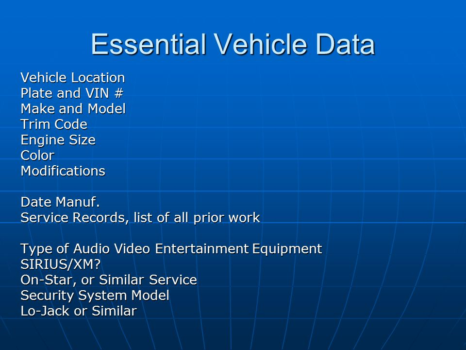 Essential Vehicle Data Vehicle Location Plate and VIN # Make and Model Trim Code Engine Size ColorModifications Date Manuf.