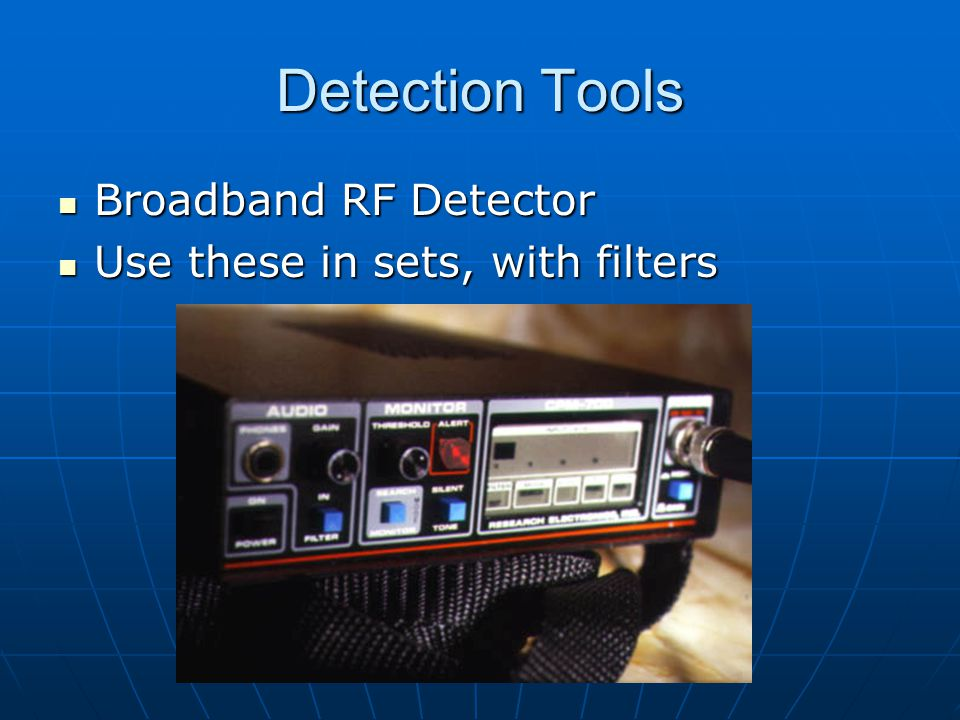 Detection Tools Broadband RF Detector Broadband RF Detector Use these in sets, with filters Use these in sets, with filters
