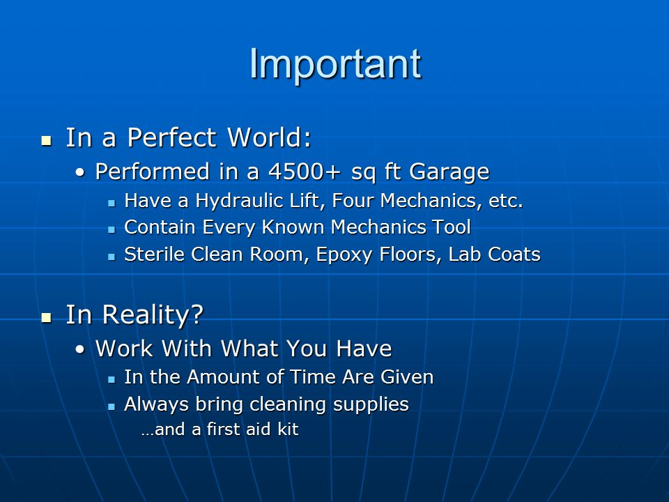 Important In a Perfect World: In a Perfect World: Performed in a 4500+ sq ft GaragePerformed in a 4500+ sq ft Garage Have a Hydraulic Lift, Four Mechanics, etc.