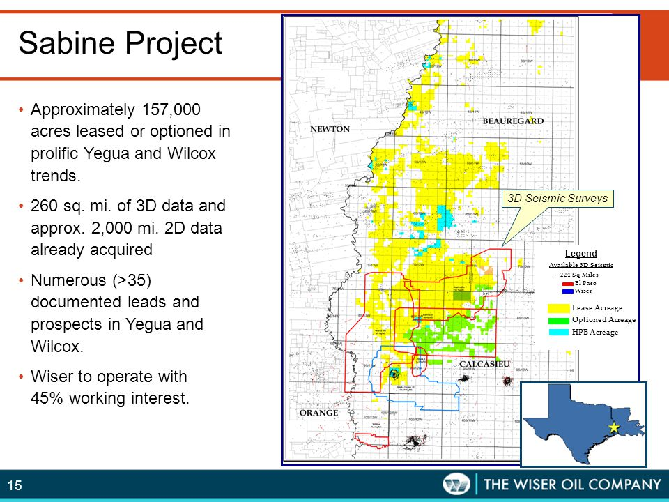 15 Sabine Project Approximately 157,000 acres leased or optioned in prolific Yegua and Wilcox trends. 260 sq. mi. of 3D data and approx. 2,000 mi. 2D