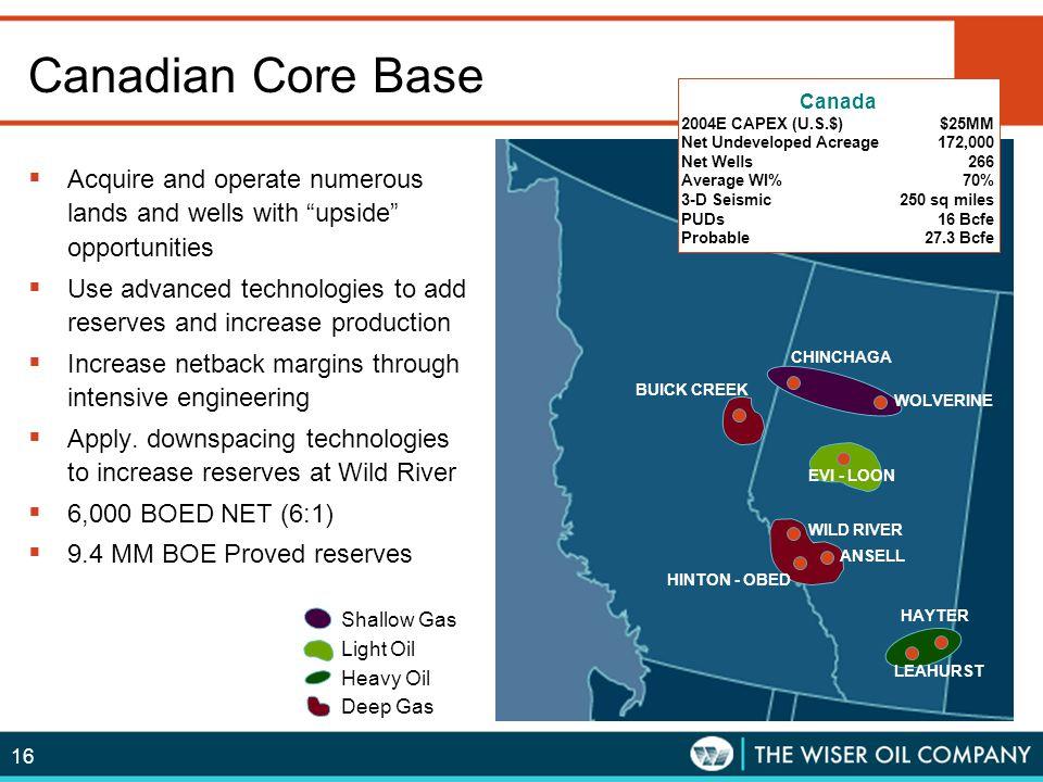 16 CHINCHAGA BUICK CREEK EVI - LOON WOLVERINE WILD RIVER ANSELL HINTON - OBED HAYTER LEAHURST Canadian Core Base Canada 2004E CAPEX (U.S.$)$25MM Net U