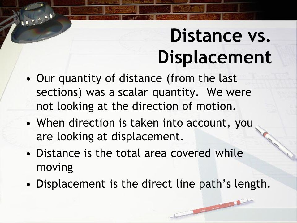 Distance vs.Displacement Our quantity of distance (from the last sections) was a scalar quantity.