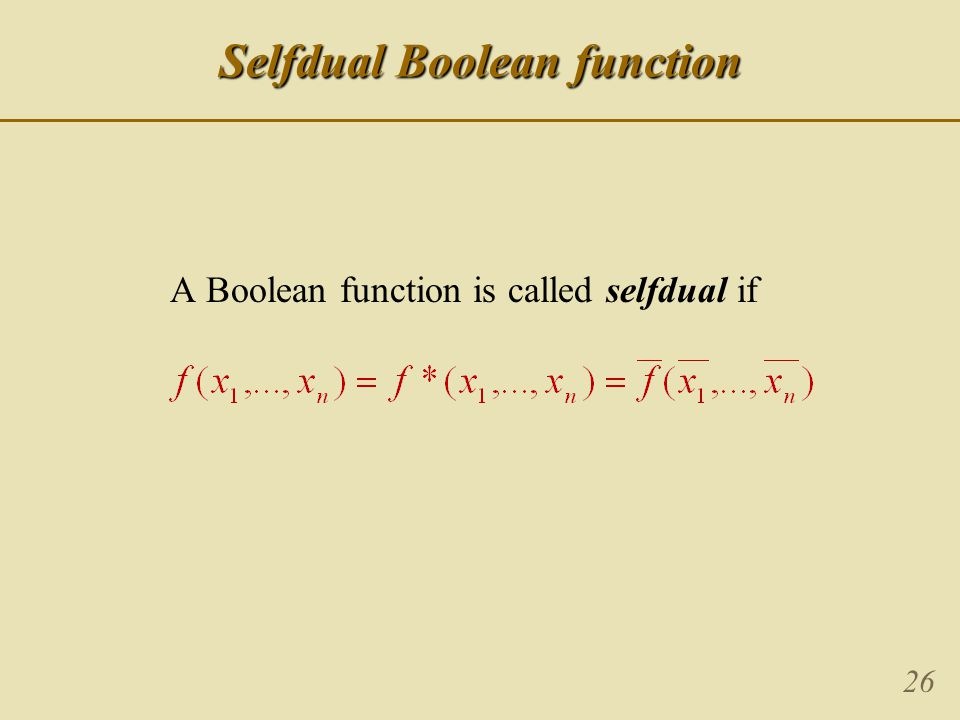 26 Selfdual Boolean function A Boolean function is called selfdual if