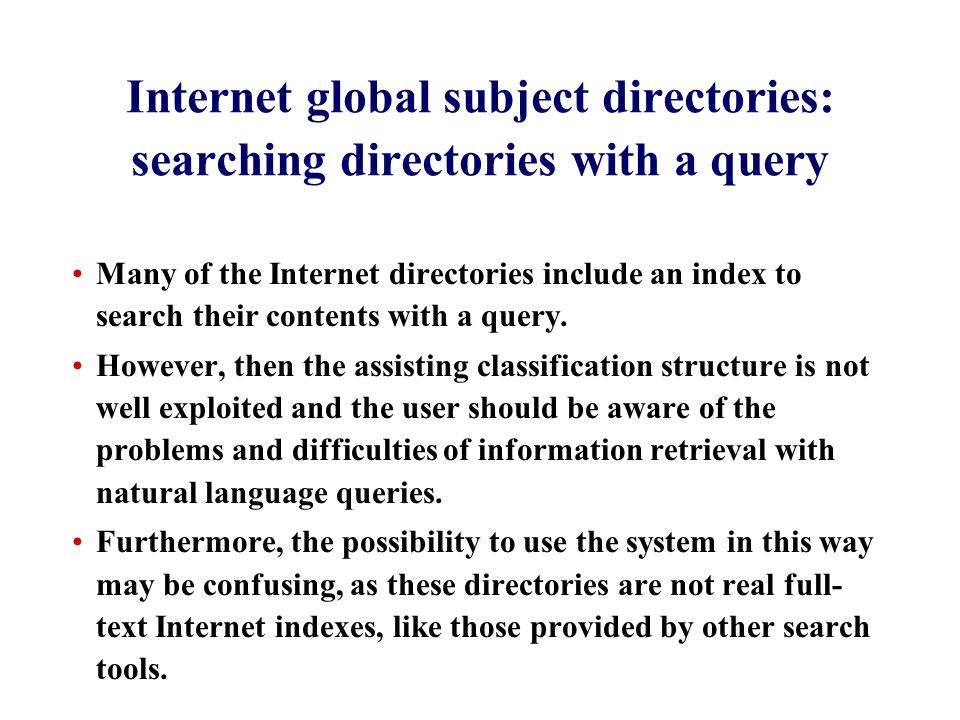 Internet global subject directories: searching directories with a query Many of the Internet directories include an index to search their contents with a query.