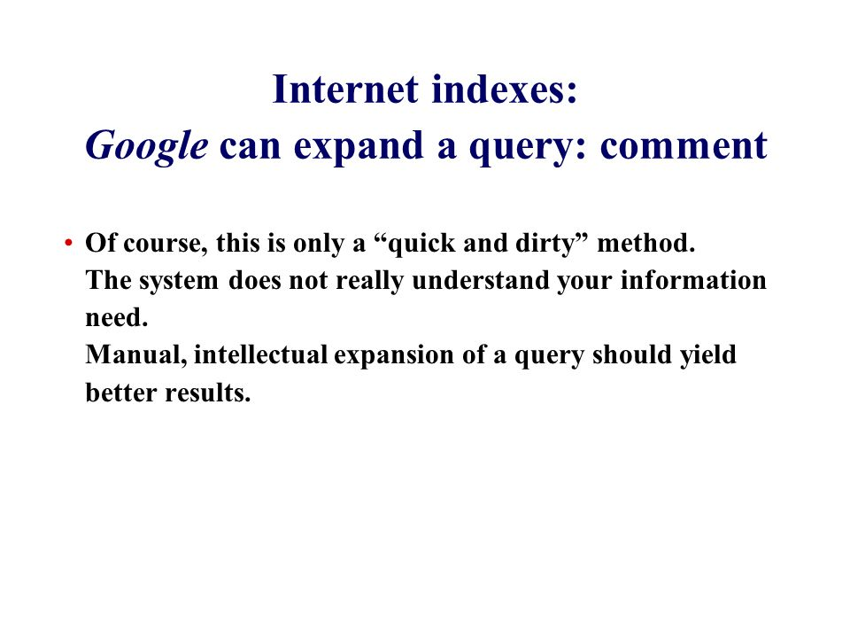 Internet indexes: Google can expand a query: comment Of course, this is only a quick and dirty method.