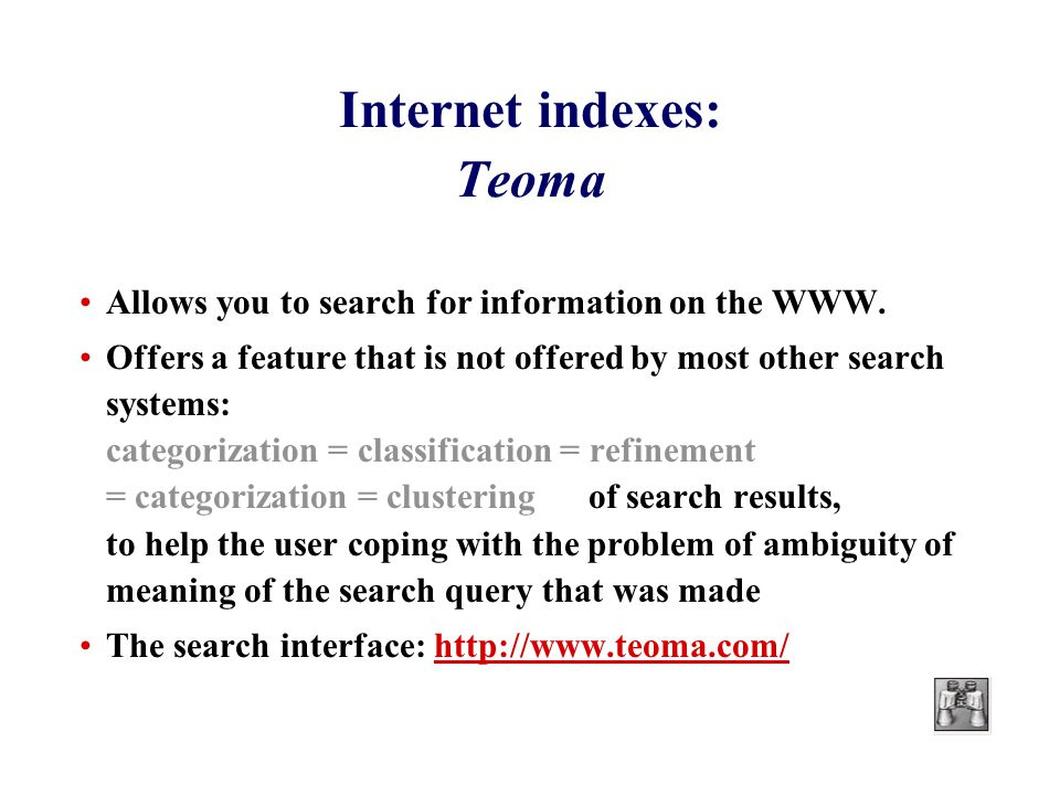 Internet indexes: Teoma Allows you to search for information on the WWW.