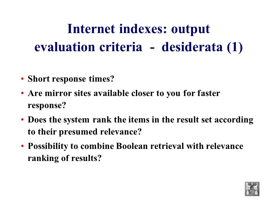 Internet indexes: output evaluation criteria - desiderata (1) Short response times.