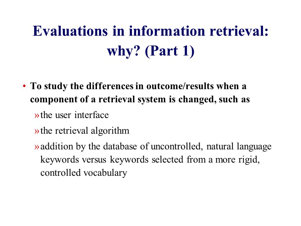 Evaluations in information retrieval: why.