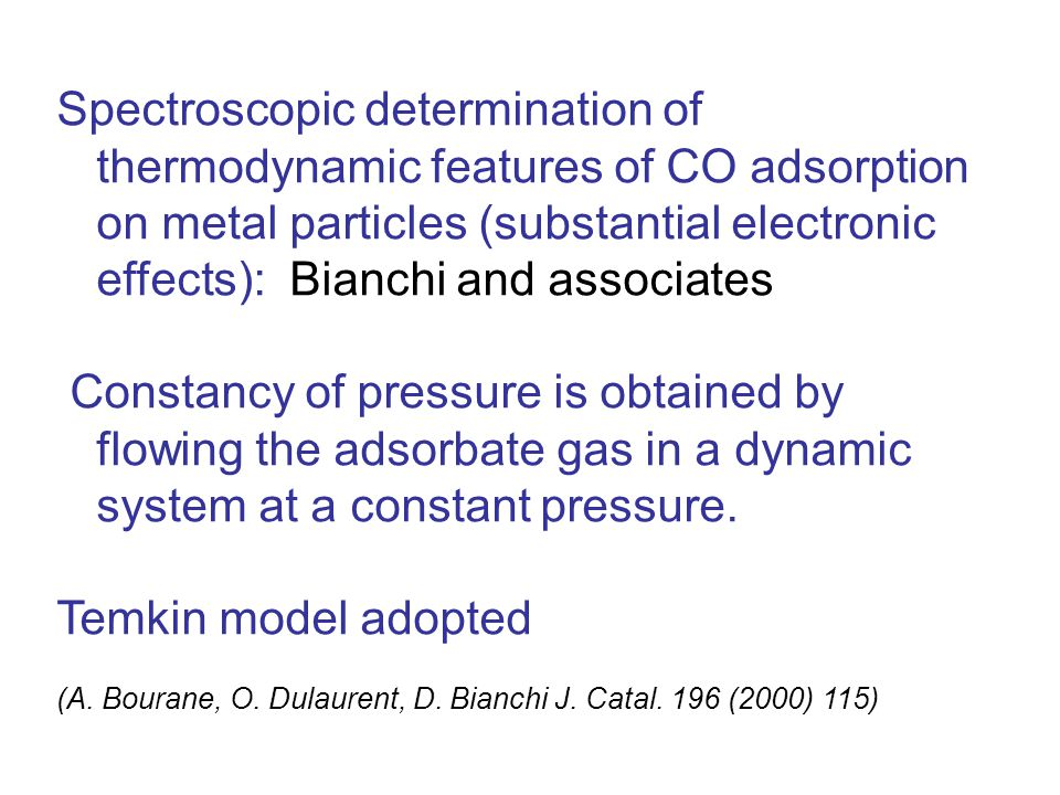 Spectroscopic determination of thermodynamic features of CO adsorption on metal particles (substantial electronic effects): Bianchi and associates Constancy of pressure is obtained by flowing the adsorbate gas in a dynamic system at a constant pressure.