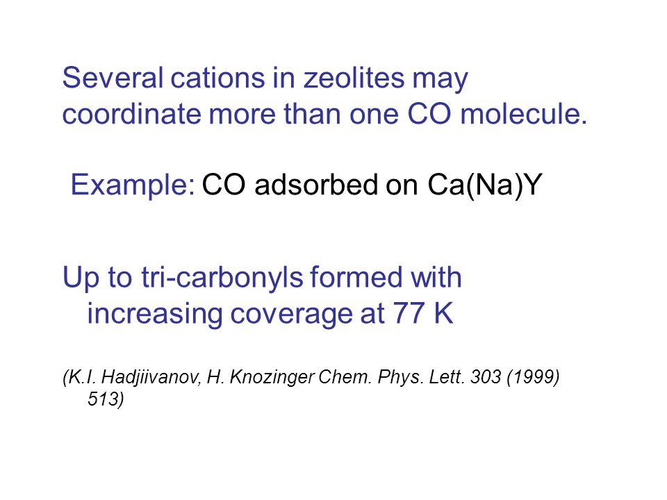 Several cations in zeolites may coordinate more than one CO molecule.