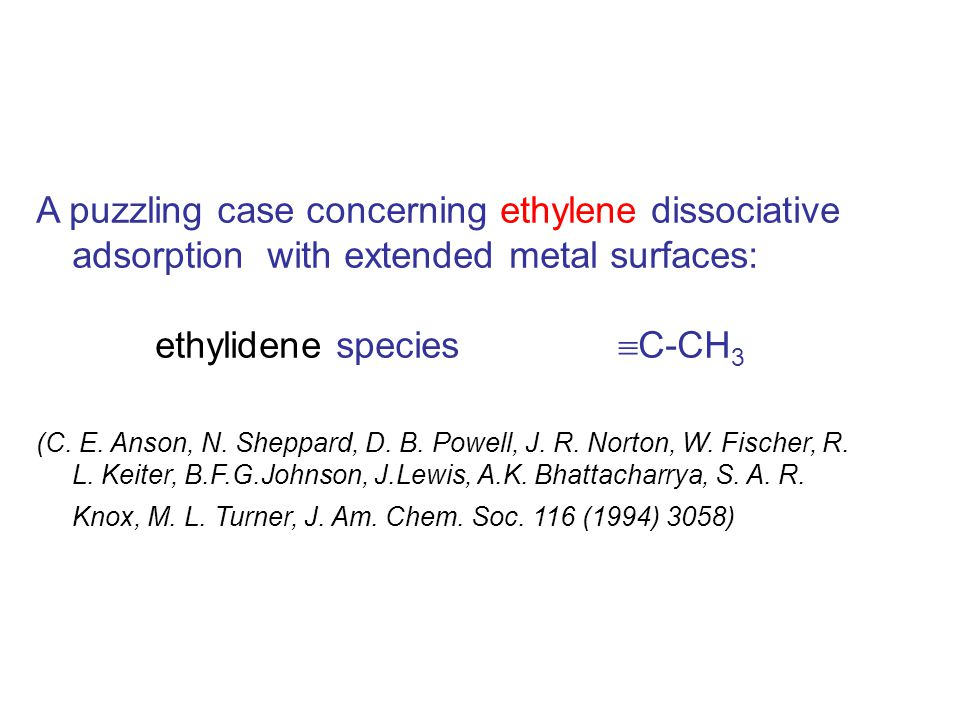 A puzzling case concerning ethylene dissociative adsorption with extended metal surfaces: ethylidene species  C-CH 3 (C.