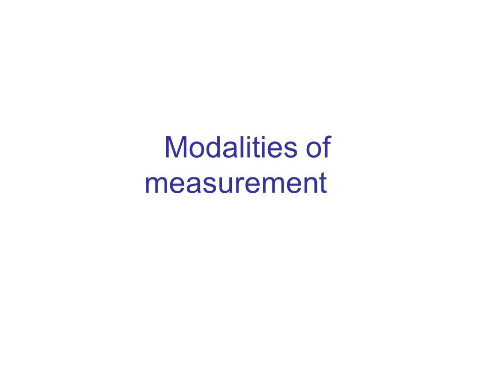 Modalities of measurement