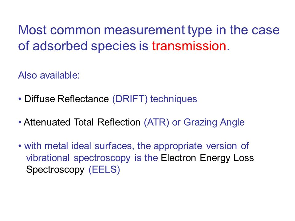 Most common measurement type in the case of adsorbed species is transmission.
