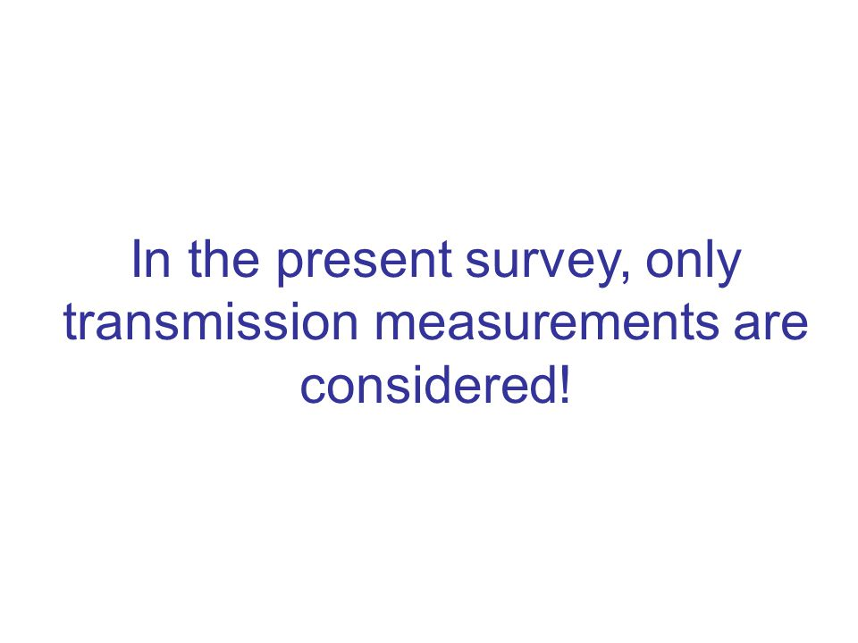 In the present survey, only transmission measurements are considered!