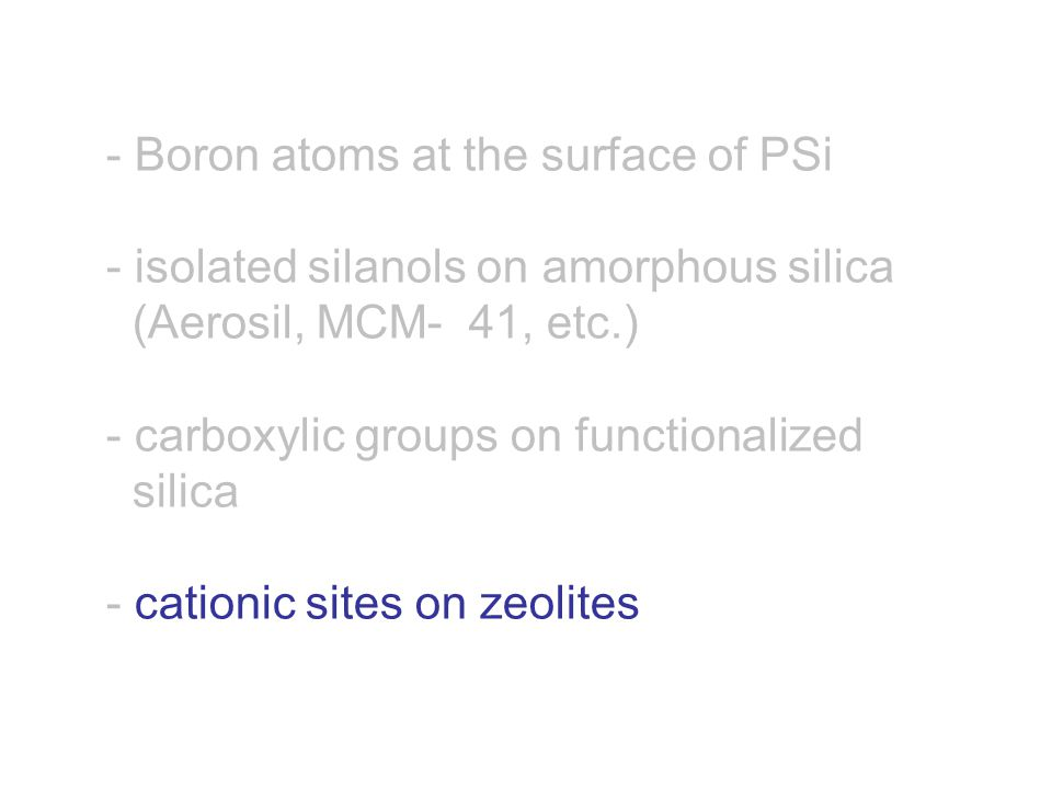 - Boron atoms at the surface of PSi - isolated silanols on amorphous silica (Aerosil, MCM- 41, etc.) - carboxylic groups on functionalized silica - cationic sites on zeolites
