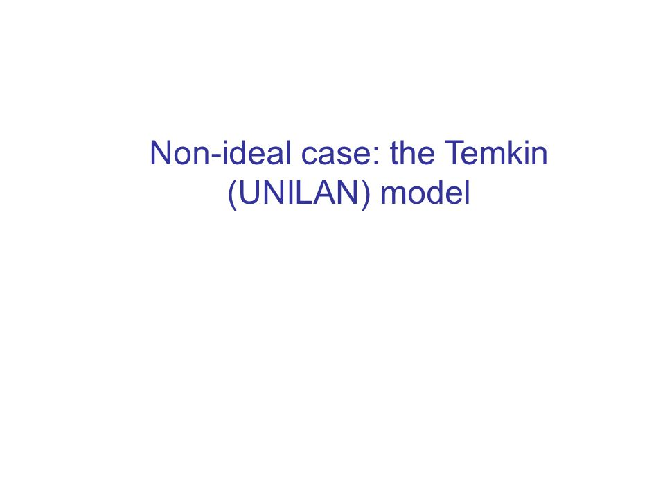 Non-ideal case: the Temkin (UNILAN) model