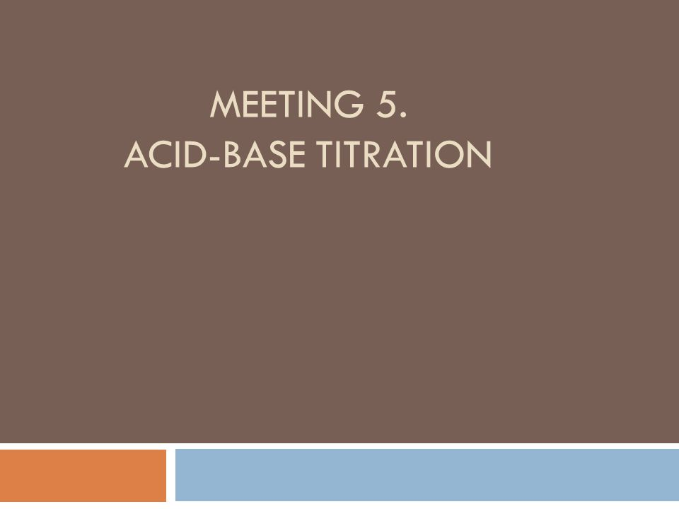MEETING 5. ACID-BASE TITRATION