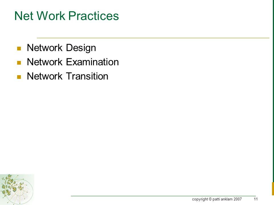 copyright © patti anklam 200711 Net Work Practices Network Design Network Examination Network Transition