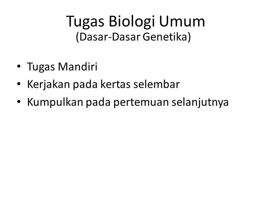 Tugas Biologi Umum (Dasar-Dasar Genetika) Tugas Mandiri Kerjakan pada kertas selembar Kumpulkan pada pertemuan selanjutnya