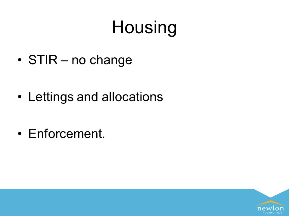 Housing STIR – no change Lettings and allocations Enforcement.