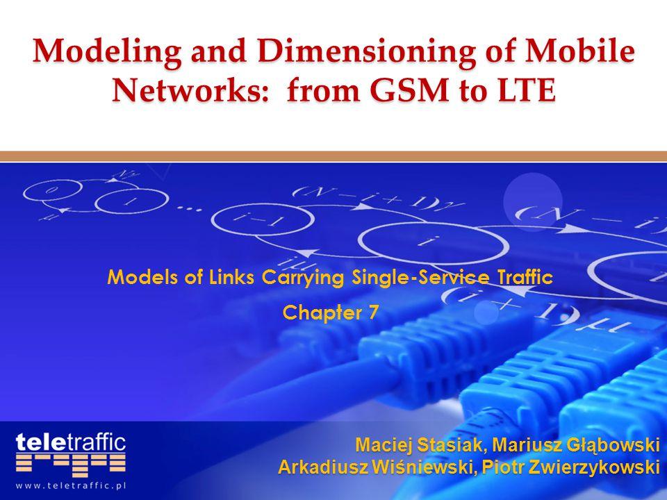 Maciej Stasiak, Mariusz Głąbowski Arkadiusz Wiśniewski, Piotr Zwierzykowski Models of Links Carrying Single-Service Traffic Chapter 7 Modeling and Dim